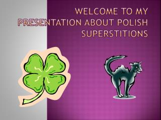 Welcome to my presentation about Polish superstitions