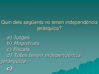 Quin dels següents no tenen independència jeràrquica?