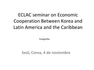 ECLAC seminar on Economic Cooperation Between Korea and Latin America and the Caribbean