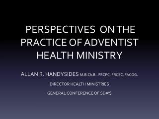 PERSPECTIVES  ON THE PRACTICE OF ADVENTIST HEALTH MINISTRY