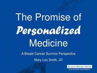 The Promise of  Personalized  Medicine A Breast Cancer Survivor Perspective Mary Lou Smith, JD
