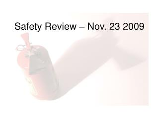 Safety Review – Nov. 23 2009