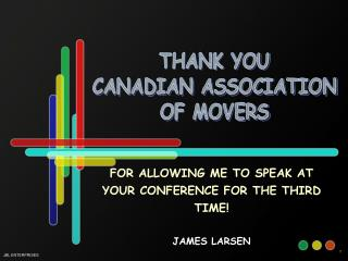 FOR ALLOWING ME TO SPEAK AT YOUR CONFERENCE FOR THE THIRD TIME! JAMES LARSEN