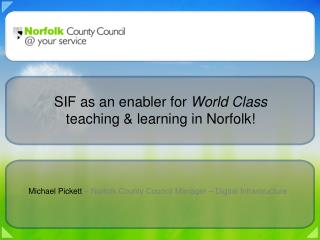 Michael Pickett  – Norfolk County Council Manager – Digital Infrastructure