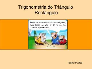 Trigonometria do Triângulo  Rectângulo