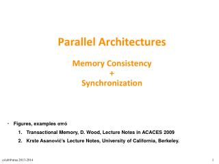 Parallel Architectures Memory Consistency + Synchronization