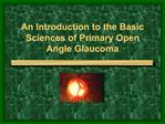 An Introduction to the Basic Sciences of Primary Open Angle Glaucoma