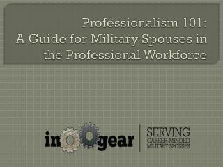 Professionalism 101: A  G uide for Military Spouses in the Professional Workforce