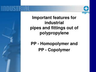 Important features for industrial  pipes and fittings out of  polypropylene PP - Homopolymer and