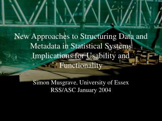 Simon Musgrave, University of Essex RSS/ASC January 2004