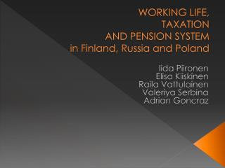 WORKING LIFE, TAXATION AND PENSION SYSTEM in Finland,  Russia  and  Poland