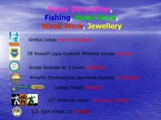 Paper Decoration ,  Fishing ,  Metal Work , Wood Work ,  Jewellery