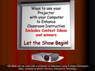 *All ideas can be used with a projector or television using S-Video Connection