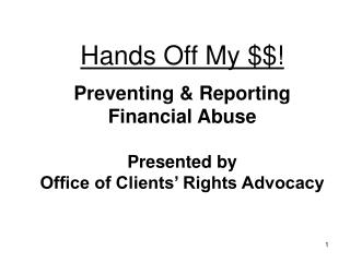 Hands Off My $$! Preventing & Reporting Financial Abuse Presented by