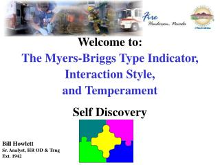 Welcome to: The Myers-Briggs Type Indicator, Interaction Style, and Temperament Self Discovery