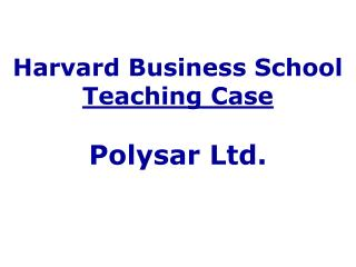 Harvard Business School  Teaching Case Polysar Ltd.
