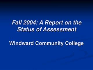 Fall 2004: A Report on the Status of Assessment Windward Community College