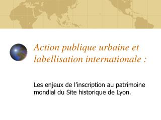 Action publique urbaine et labellisation internationale :