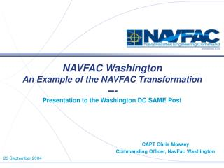 NAVFAC Washington An Example of the NAVFAC Transformation --- Presentation to the Washington DC SAME Post