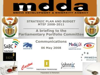 STRATEGIC PLAN AND BUDGET  MTEF 2008-2011 ____________________________ A briefing to the Parliamentary Portfolio Committ