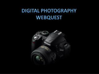 DIGITAL PHOTOGRAPHY WEBQUEST