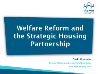 Welfare Reform and the Strategic Housing Partnership