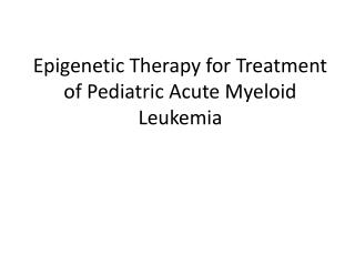 Epigenetic Therapy for Treatment of Pediatric Acute Myeloid Leukemia