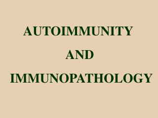 AUTOIMMUNITY  AND  IMMUNOPATHOLOGY