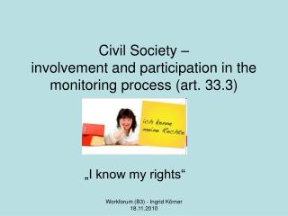 Civil Society –  involvement and participation in the monitoring process (art. 33.3)