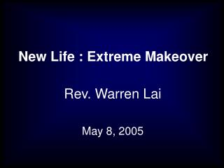 New Life : Extreme Makeover