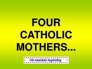 FOUR CATHOLIC  MOTHERS...