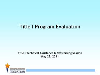 Title I Program Evaluation Title I Technical Assistance & Networking Session May 23, 2011