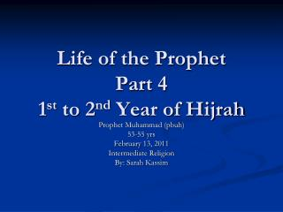 Life of the Prophet Part 4 1 st  to 2 nd  Year of Hijrah
