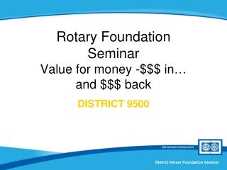Rotary Foundation Seminar Value for money -$$$ in… and $$$ back