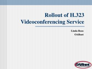 Rollout of H.323 Videoconferencing Service