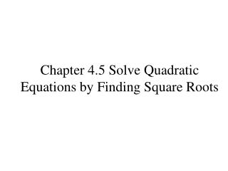 Chapter 4.5 Solve Quadratic Equations by Finding Square Roots