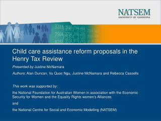 Child care assistance reform proposals in the Henry Tax Review Presented by  Justine McNamara