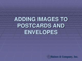 ADDING IMAGES TO POSTCARDS AND ENVELOPES