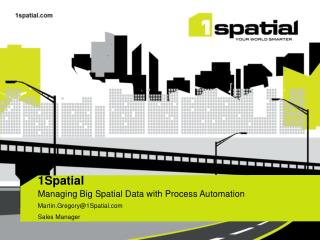 1Spatial  Managing Big Spatial Data with Process Automation Martin.Gregory@1Spatial