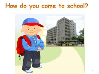 How do you come to school?