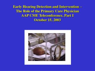 Early Hearing Detection and Intervention –  The Role of the Primary Care Physician AAP CME Teleconference, Part I Octobe