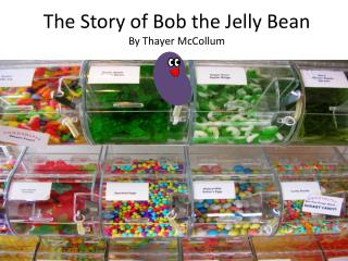 The Story of Bob the Jelly Bean By Thayer McCollum