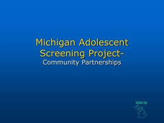 Michigan Adolescent Screening Project- Community Partnerships