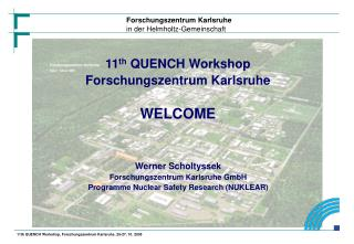 11th QUENCH Workshop, Forschungszentrum Karlsruhe, 25-27. 10. 2005