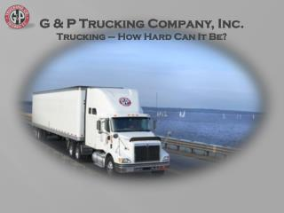 G & P Trucking Company, Inc. Trucking – How Hard Can It Be?