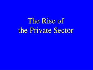 The Rise of the Private Sector
