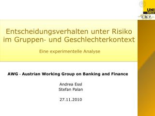 AWG ‐ Austrian Working Group on Banking and Finance Andrea Essl Stefan  Palan 27.11.2010