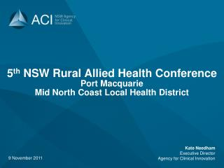 5 th  NSW Rural Allied Health Conference Port Macquarie Mid North Coast Local Health District