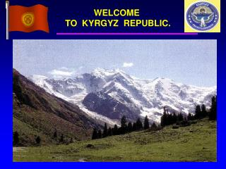 WELCOME  TO  KYRGYZ  REPUBLIC.
