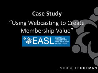 "Case Study   "" Using Webcasting to Create Membership Value """